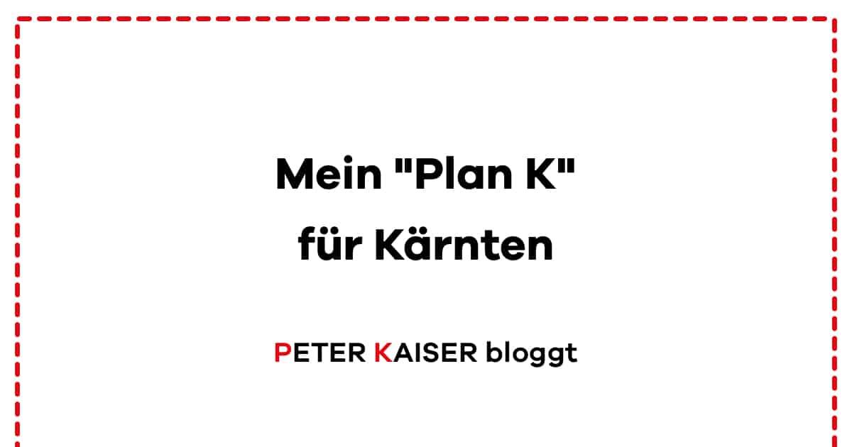 """""""Mein Plan für und mit Kärnten – Mein Plan K"""""""